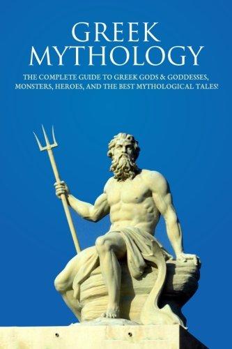 Complete Guide to Greek Gods & Goddesses, Monsters, Heroes, and the Best Mythological Tales! (Greek Mythology Goddess)