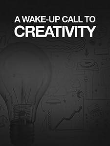 A Wake Up Call to Creativity