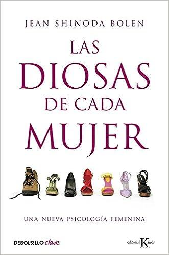Las diosas de cada mujer: Una nueva psicología femenina Clave ...