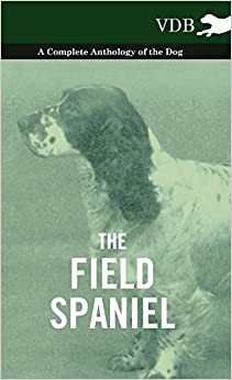 Book The Field Spaniel - A Complete Anthology of the Dog