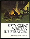 Fifty Great Western Illustrators, Jeff C. Dykes, 0873581148