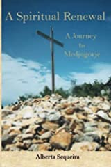 A Spiritual Renewal: A Journey to Medjugorje by Alberta Sequeira (2012-03-16) Paperback