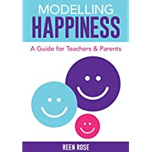 Modelling Happiness: A Guide for Teachers & Parents