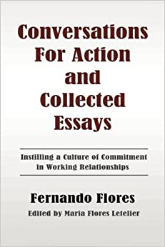Book Conversations For Action and Collected Essays: Instilling a Culture of Commitment in Working Relationships