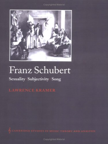 (Franz Schubert: Sexuality, Song: Sexuality, Subjectivity, Song (Cambridge Studies in Music Theory and Analysis))