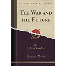 The War and the Future (Classic Reprint)