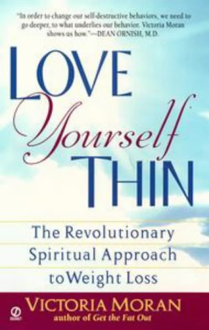 Love Yourself Thin: The Revolutionary Spiritual Approach to Weight Loss (Visions, Signet)