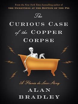 The Curious Case of the Copper Corpse: A Flavia de Luce Story (Kindle Single) by [Bradley, Alan]