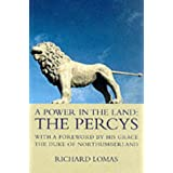 A Power in the Land: The Percys: With a Foreword by His Grace the Duke of Northumberland