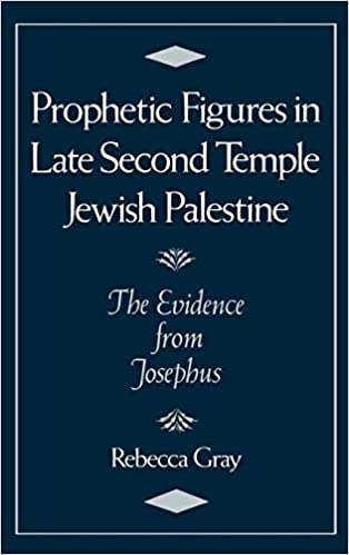 Prophetic Figures in Late Second Temple Jewish Palestine: The Evidence from Josephus