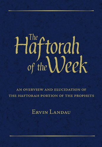 The Haftorah of the Week: An Overview and Elucidation of the Haftorah Portion of the Prophets
