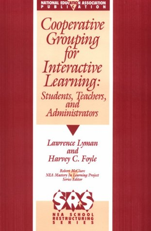 Cooperative Grouping for Interactive Learning: Students, Teachers, and Administrators (NEA school restructuring series)