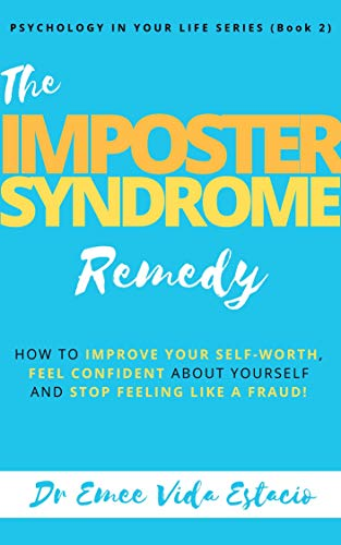 Imposter Syndrome Remedy: How to improve your self-worth, feel confident  about yourself, and stop feeling like a fraud! (Psychology in your life  Book
