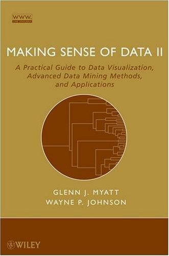 Making Sense of Data II: A Practical Guide to Data Visualization, Advanced Data Mining Methods, and Applications by Glenn J. Myatt , Wayne P. Johnson, Publisher : Wiley