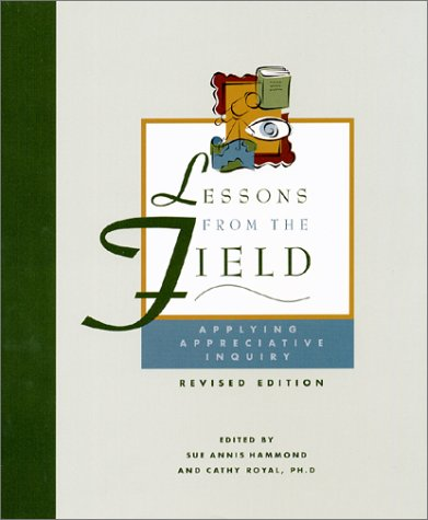 Lessons From the Field: Applying Appreciative Inquiry (Revised Edition)