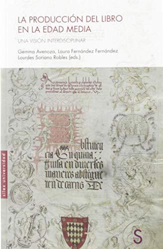 La producción del libro en la Edad Media: Una visión interdisciplinar (Sílex Universidad) por Gemma Avenoza,Fernández Fernández, Laura,Soriano Robles, Lourdes