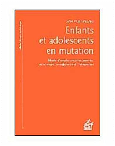 En ligne téléchargement Enfants et adolescents en mutation : Mode d'emploi pour les parents, éducateurs, enseignants et thérapeutes pdf