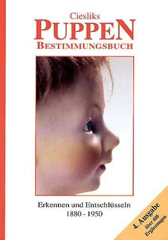 Ciesliks Puppen-Bestimmungsbuch (Porzellanpuppen bis 1950): Erkennen und Entschlüsseln