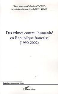 Des crimes contre l'humanité en République française (1990-2002) par Catherine Coquio
