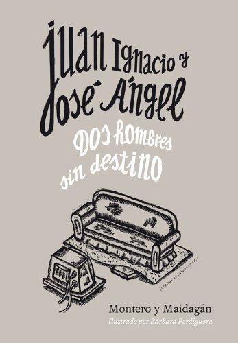 Juan Ignacio y José Ángel: Dos hombres sin destino: Amazon.es: Montero, Maidagán, Perdiguera, Bárbara: Libros