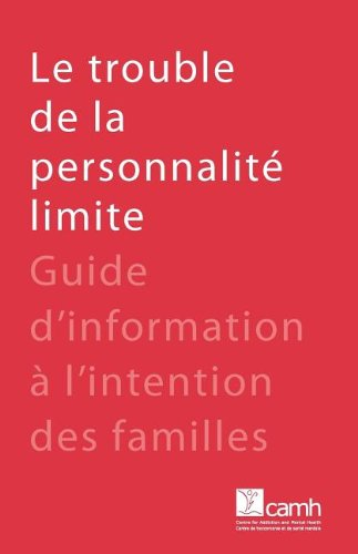Le trouble de la personnalité limite: Guide d'information à l'intention des familles (French Edition) pdf epub