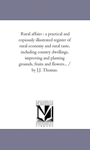 Rural affairs : a practical and copiously illustrated register of rural economy and rural taste, including country dwellings, improving and planting ... and flowers... / by J.J. Thomas.: Vol. 6.