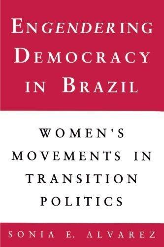 Engendering Democracy in Brazil by Sonia E. Alvarez (1990-10-03)