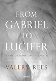 From Gabriel to Lucifer: A Cultural History of Angels