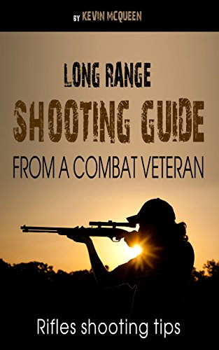 Long range shooting guide from a combat veteran.: Rifles shooting tips.