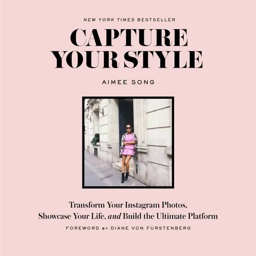 Capture Your Style: Transform Your Instagram Photos, Showcase Your Life, and Build the Ultimate Platform (Best Fashion Lifestyle Blogs)