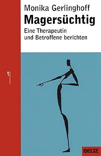 Magersüchtig: Eine Therapeutin und Betroffene berichten (Ratgeber)