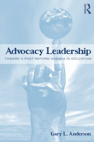 Reform Agenda - Advocacy Leadership: Toward a Post-Reform Agenda in Education (Critical Social Thought)