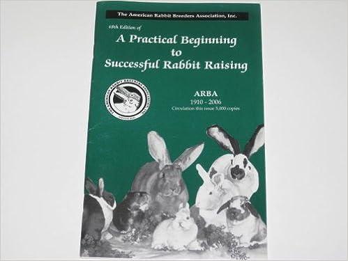 A Practical Beginning to Successful Rabbit Raising: Inc