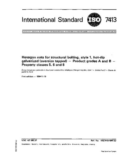 ISO 7413:1984, Hexagon nuts for structural bolting, style 1, hot-dip galvanized (oversize tapped) - Product grades A and B - Property classes 5, 6 and 8 pdf epub