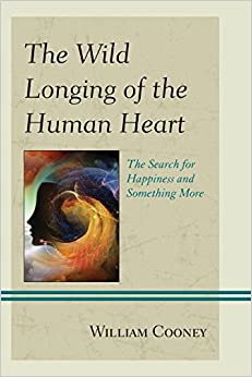 The Wild Longing of the Human Heart: The Search for Happiness and Something More
