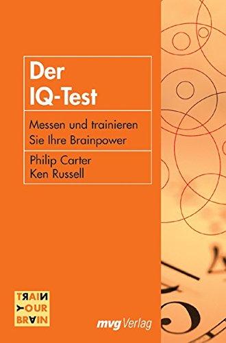 Der IQ-Test. Messen und trainieren Sie Ihre Brainpower (MVG Verlag bei Redline) (Train your brain)