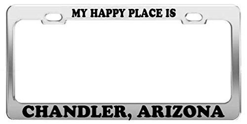 Zogpemsy MY HAPPY PLACE IS CHANDLER, ARIZONA License Plate Frame Tag Car Truck Accessory Chandler Chandler Place