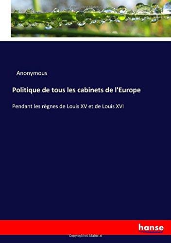 Politique de tous les cabinets de l'Europe: Pendant les règnes de Louis XV et de Louis XVI pdf epub