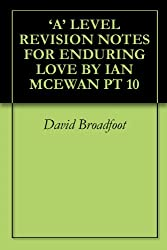 'A' LEVEL REVISION NOTES FOR ENDURING LOVE BY IAN MCEWAN PT 10