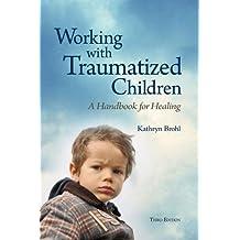 Working with Traumatized Children: A Handbook for Healing