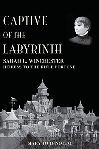 Captive of the Labyrinth: Sarah L. Winchester, Heiress to the Rifle - Rifle Winchester History