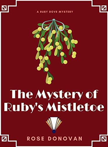 The Mystery of Ruby's Mistletoe (Ruby Dove Mysteries Book 6) by [Donovan, Rose]