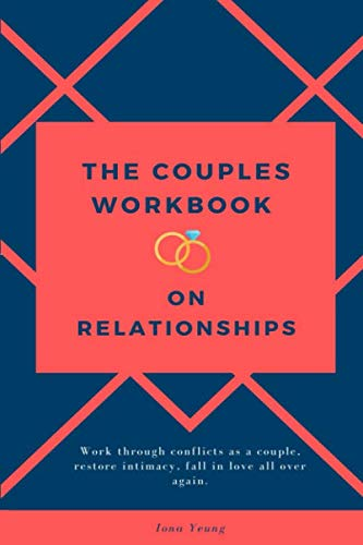 The couples workbook on relationships: Work through conflict as a couple, restore intimacy, fall in love all over again