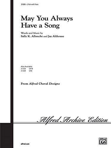 (May You Always Have a Song Choral Octavo Choir Music by Sally K. Albrecht and Jay Althouse by Alfred Music Publications )