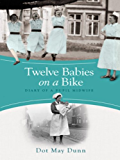 Twelve Babies on a Bike: Diary of a Pupil Midwife