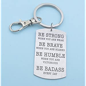 Mens or boys dog tag keychain. Be Strong, when you are weak. Be Brave when you are scared. Be humble when you are victorious. Be Badass