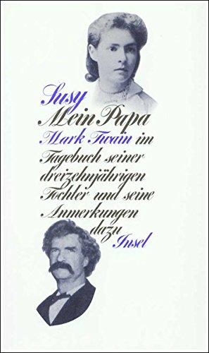 Mein Papa: Mark Twain im Tagebuch seiner dreizehnjährigen Tochter Susy und seine Anmerkungen dazu