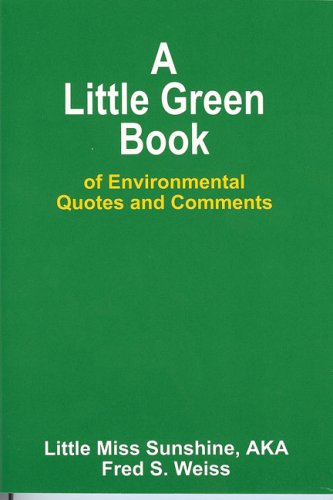 LITTLE GREEN BOOK OF ENVIRONMENTAL QUOTES AND COMMENTS, A