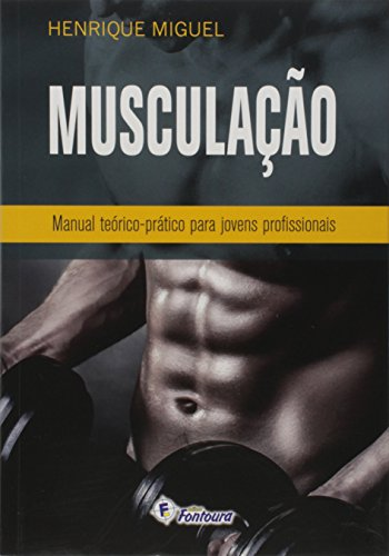 Musculacao: Manual Teorico-pratico Para Jovens Profissionais