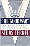 The Good War: An Oral History of World War Two